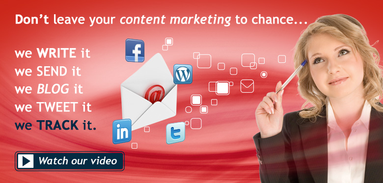 Don't leave your content marketing to chance... We write it, we send it, we blog it, we tweet it, we track it