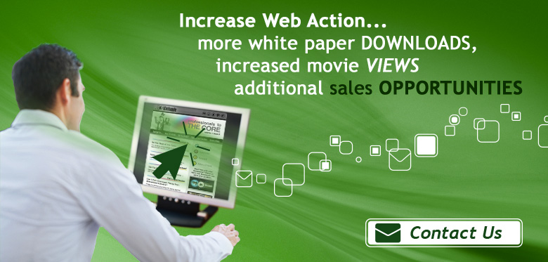 Increase Web Action... more white paper downloads, increased movie VIEWS additonal sales OPPORTUNITIES